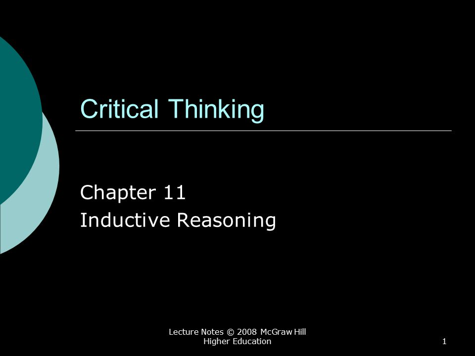 Lecture Notes © 2008 McGraw Hill Higher Education1 Critical Thinking Chapter 11 Inductive Reasoning