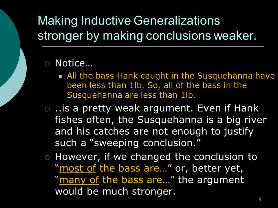 4 Making Inductive Generalizations stronger by making conclusions weaker.
