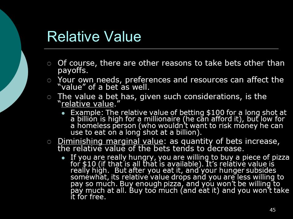 45 Relative Value  Of course, there are other reasons to take bets other than payoffs.