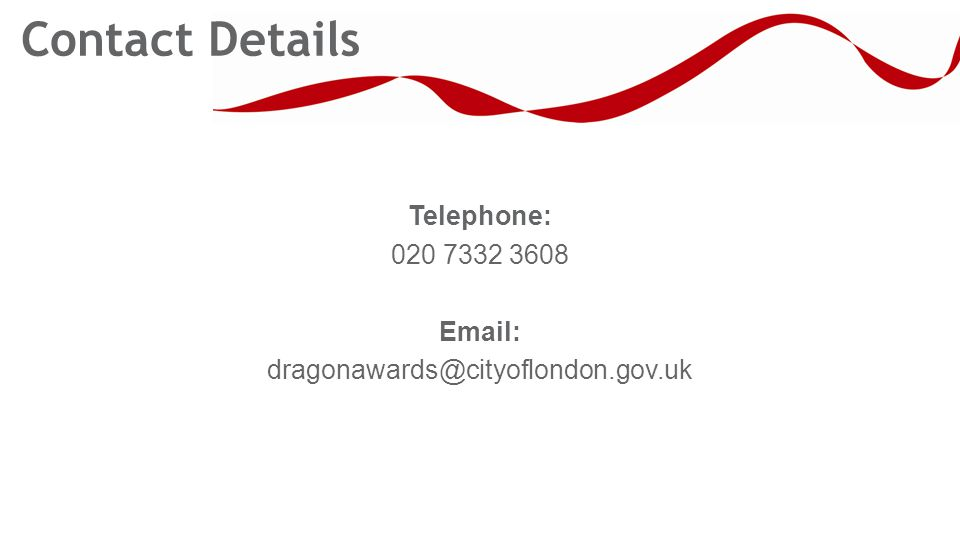 Telephone: 020 7332 3608 Email: dragonawards@cityoflondon.gov.uk Contact Details