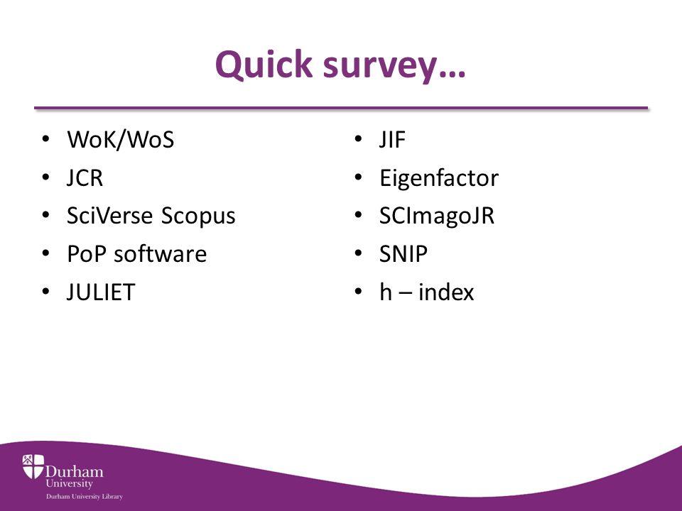 Quick survey… WoK/WoS JCR SciVerse Scopus PoP software JULIET JIF Eigenfactor SCImagoJR SNIP h – index