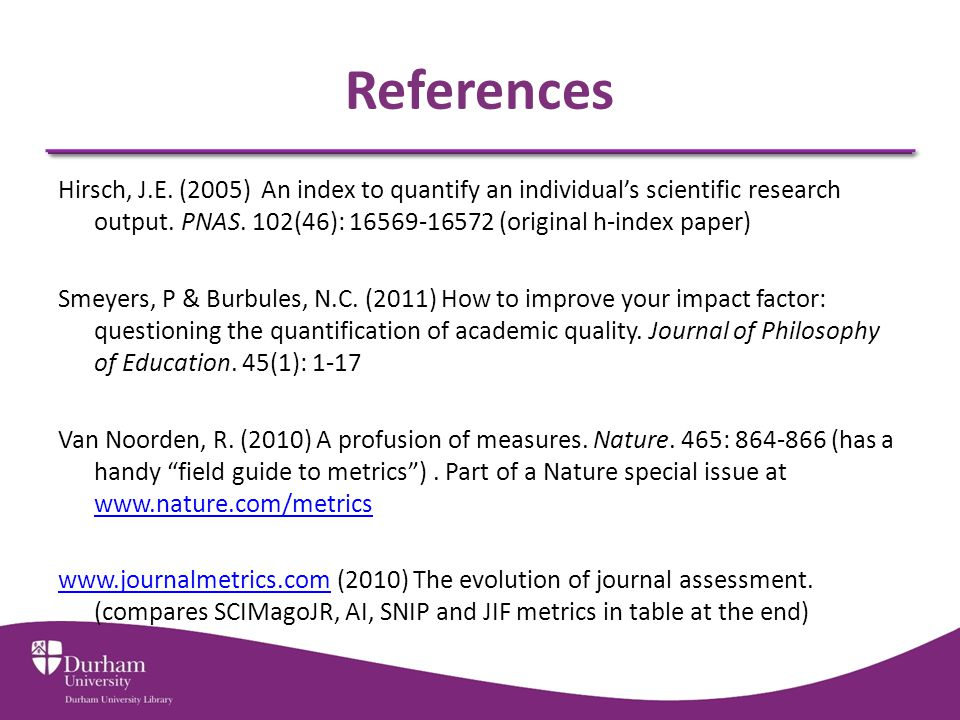 References Hirsch, J.E. (2005) An index to quantify an individual's scientific research output.