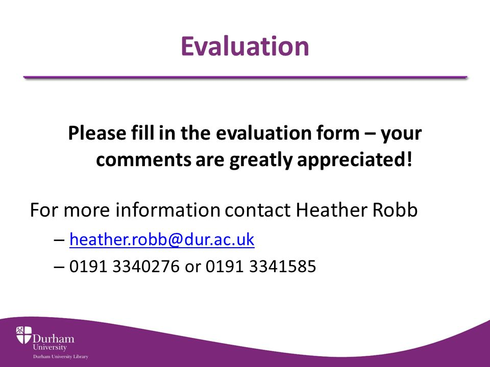 Evaluation Please fill in the evaluation form – your comments are greatly appreciated.