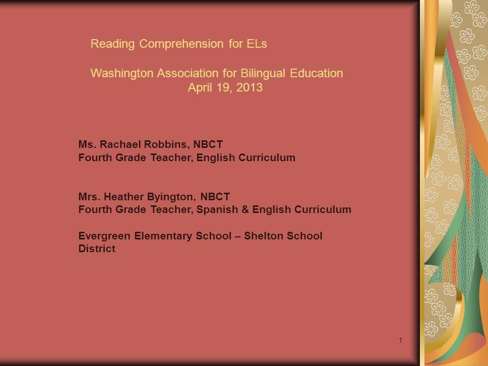 1 Reading Comprehension for ELs Washington Association for Bilingual Education April 19, 2013 Ms.