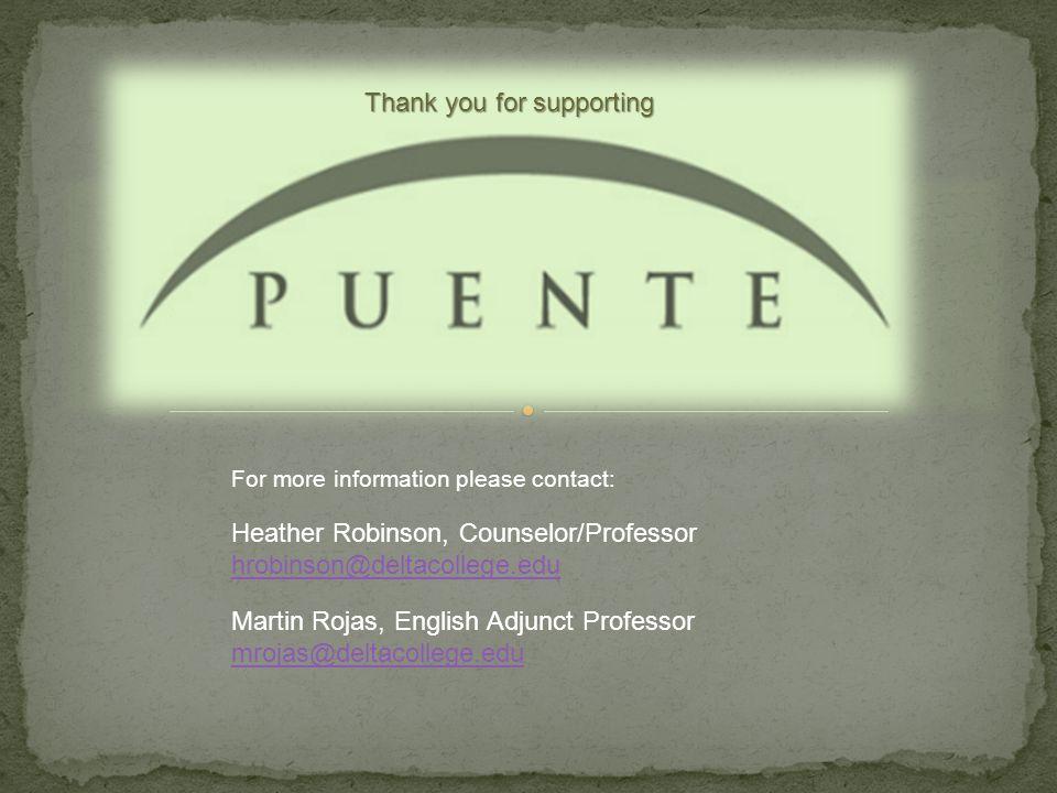For more information please contact: Heather Robinson, Counselor/Professor hrobinson@deltacollege.edu Martin Rojas, English Adjunct Professor mrojas@deltacollege.edu Thank you for supporting