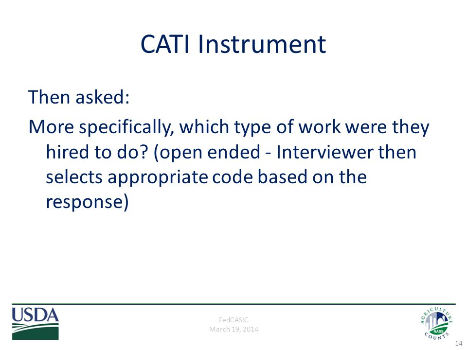 FedCASIC March 19, 2014 CATI Instrument Then asked: More specifically, which type of work were they hired to do? (open ended - Interviewer then select