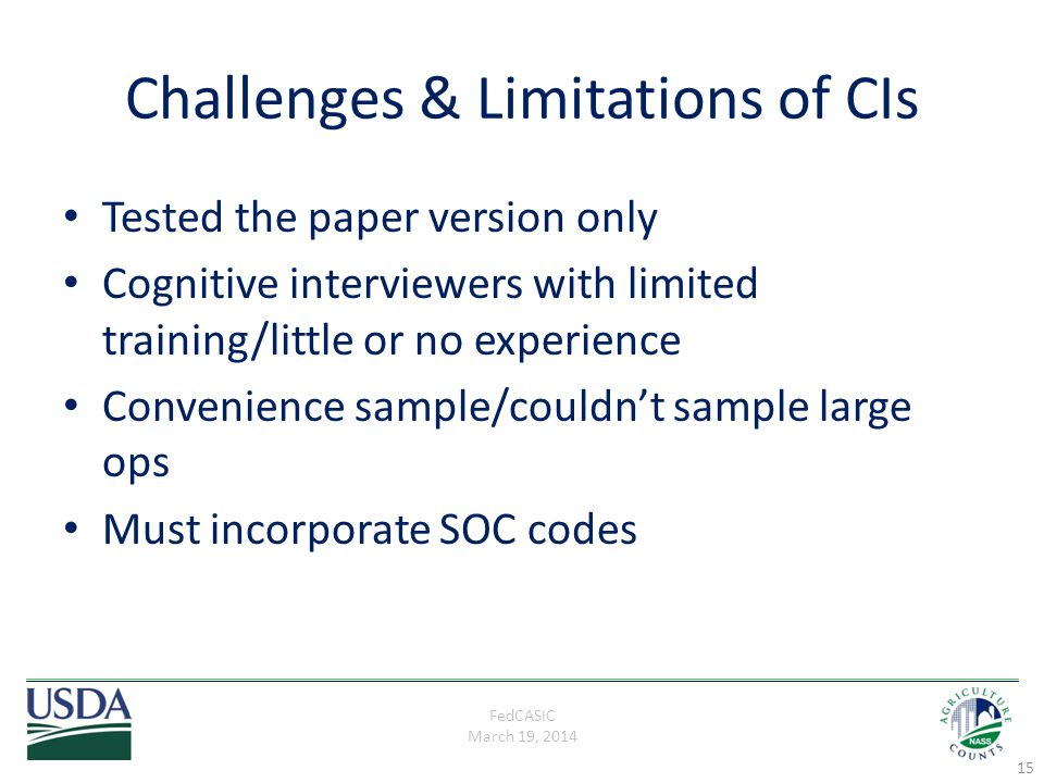 FedCASIC March 19, 2014 Challenges & Limitations of CIs Tested the paper version only Cognitive interviewers with limited training/little or no experi