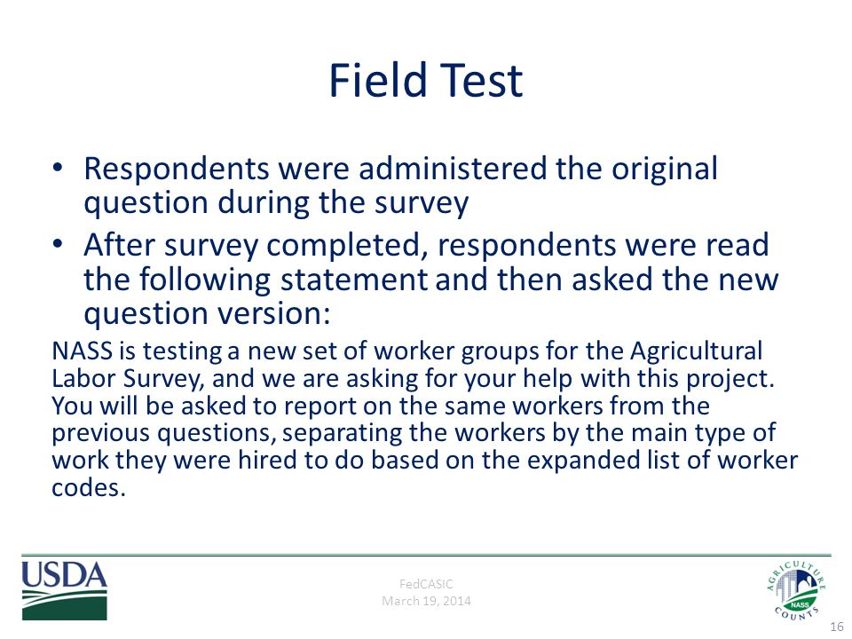 FedCASIC March 19, 2014 Field Test Respondents were administered the original question during the survey After survey completed, respondents were read