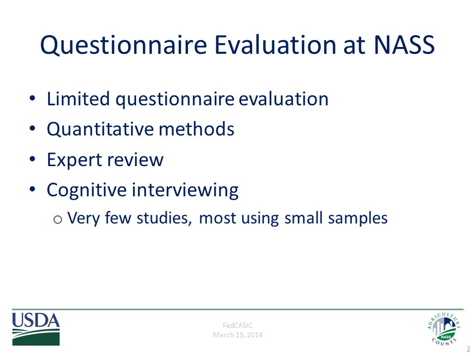 FedCASIC March 19, 2014 Questionnaire Evaluation at NASS Limited questionnaire evaluation Quantitative methods Expert review Cognitive interviewing o