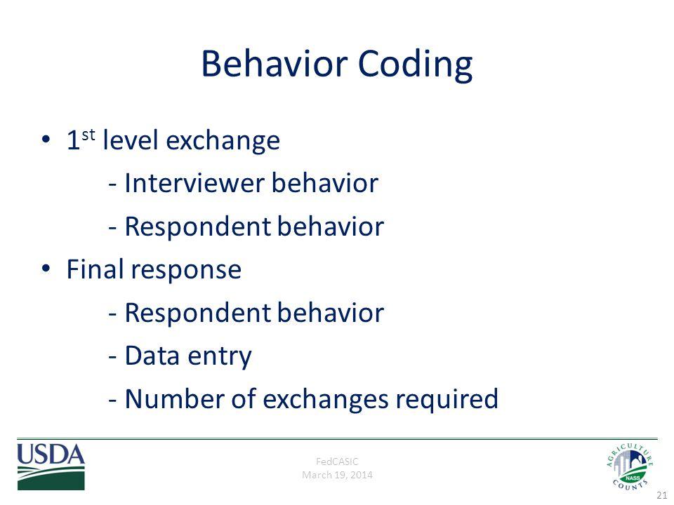 FedCASIC March 19, 2014 Behavior Coding 1 st level exchange - Interviewer behavior - Respondent behavior Final response - Respondent behavior - Data e