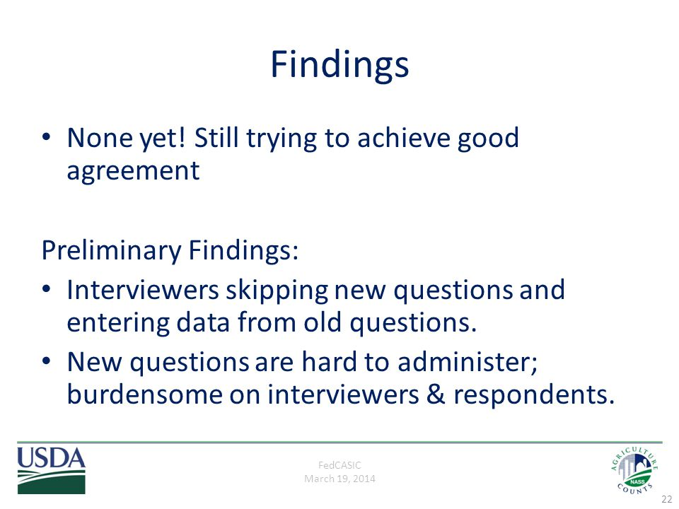 FedCASIC March 19, 2014 Findings None yet! Still trying to achieve good agreement Preliminary Findings: Interviewers skipping new questions and enteri