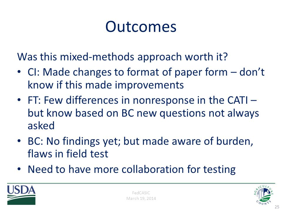 FedCASIC March 19, 2014 Outcomes Was this mixed-methods approach worth it? CI: Made changes to format of paper form – don't know if this made improvem