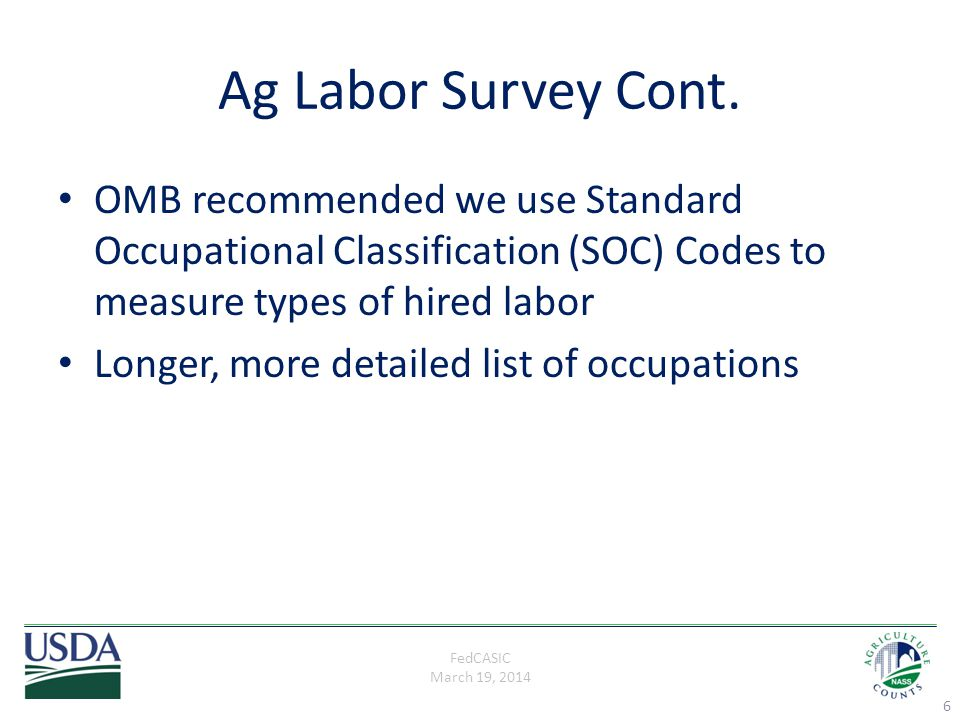 FedCASIC March 19, 2014 Ag Labor Survey Cont. OMB recommended we use Standard Occupational Classification (SOC) Codes to measure types of hired labor