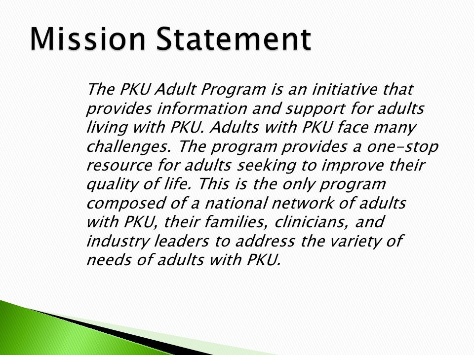 The PKU Adult Program is an initiative that provides information and support for adults living with PKU.