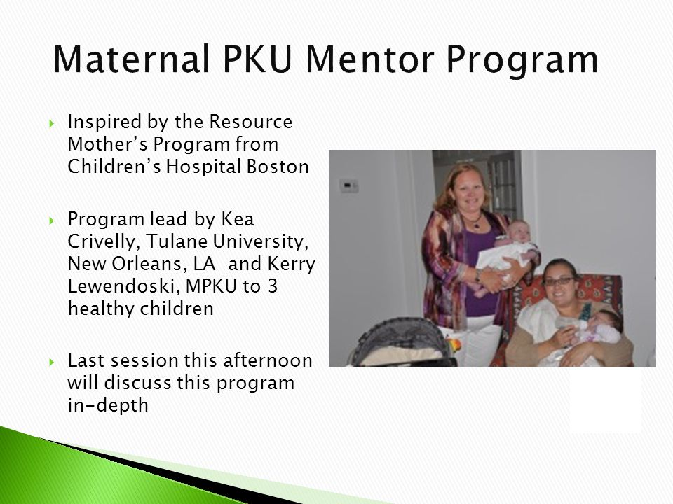  Inspired by the Resource Mother's Program from Children's Hospital Boston  Program lead by Kea Crivelly, Tulane University, New Orleans, LA and Kerry Lewendoski, MPKU to 3 healthy children  Last session this afternoon will discuss this program in-depth