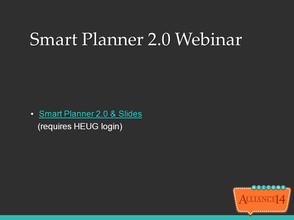 Smart Planner 2.0 & SlidesSmart Planner 2.0 & SlidesSmart Planner 2.0 & SlidesSmart Planner 2.0 & Slides (requires HEUG login) Smart Planner 2.0 Webin