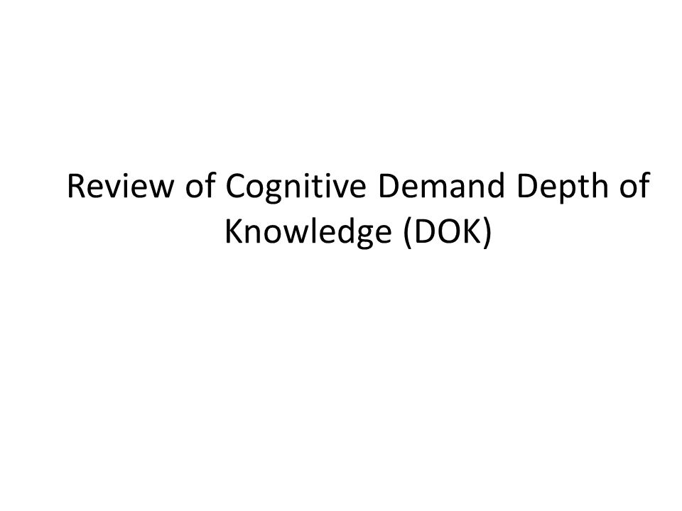 Review of Cognitive Demand Depth of Knowledge (DOK)