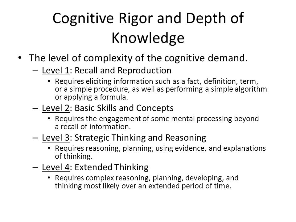 Cognitive Rigor and Depth of Knowledge The level of complexity of the cognitive demand.