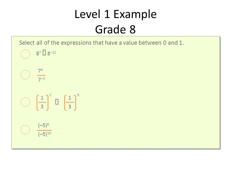 Level 1 Example Grade 8 Select all of the expressions that have a value between 0 and 1.