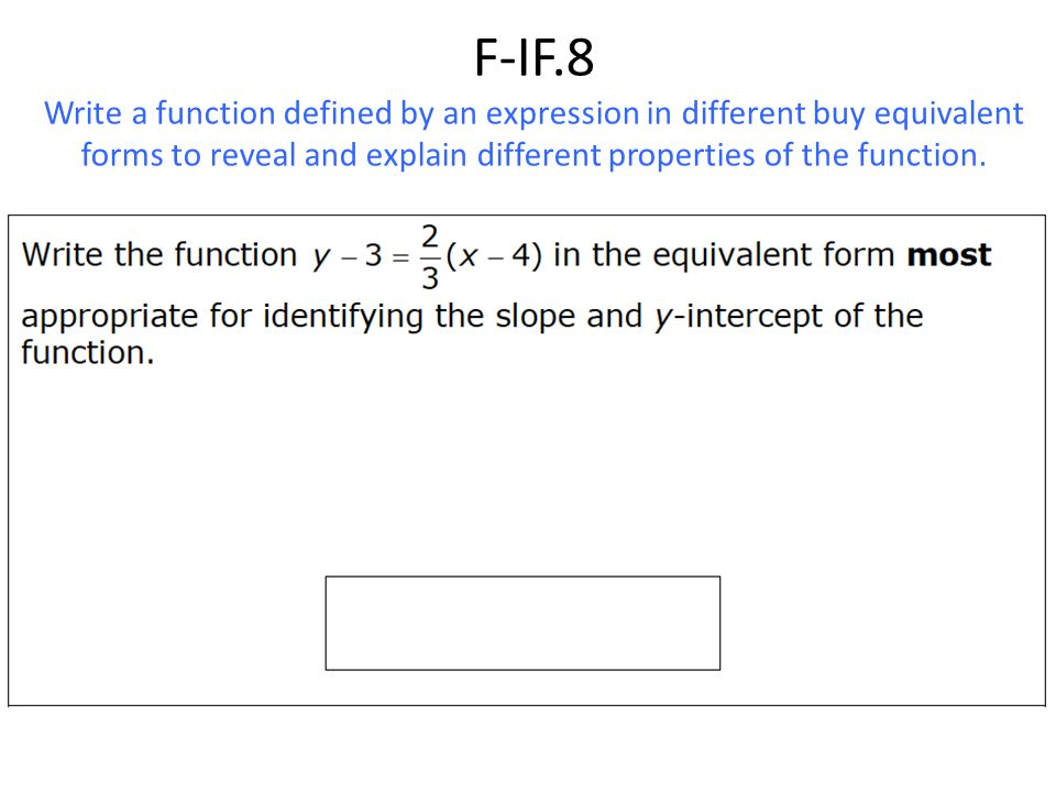 F-IF.8 Write a function defined by an expression in different buy equivalent forms to reveal and explain different properties of the function.