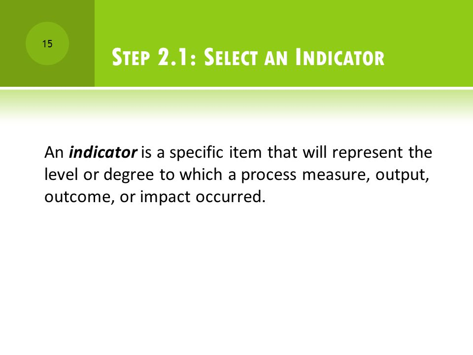 14 2.1 Select Indicators 2.2 Select Methods 2.3 Obtain Data S TEP 2: C OLLECT D ATA
