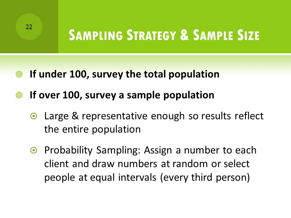 21 How to conduct the survey  By mail  In person  Over the phone or internet  In a centralized activity as part of an event Types of Surveys  Sta