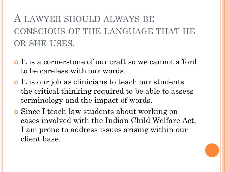 A LAWYER SHOULD ALWAYS BE CONSCIOUS OF THE LANGUAGE THAT HE OR SHE USES.