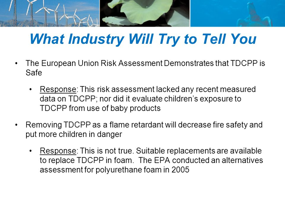 What Industry Will Try to Tell You The European Union Risk Assessment Demonstrates that TDCPP is Safe Response: This risk assessment lacked any recent
