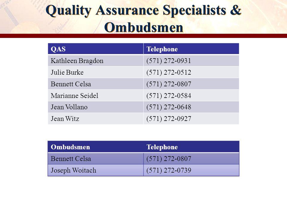 Quality Assurance Specialists & Ombudsmen QASTelephone Kathleen Bragdon(571) 272-0931 Julie Burke(571) 272-0512 Bennett Celsa(571) 272-0807 Marianne S