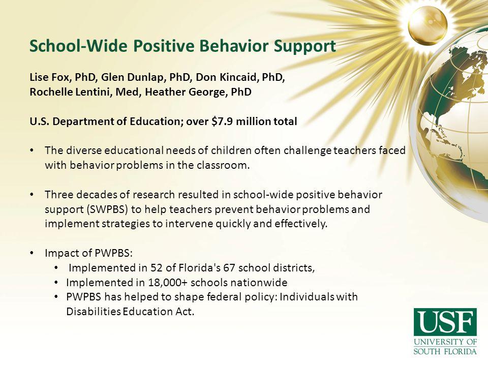 School-Wide Positive Behavior Support Lise Fox, PhD, Glen Dunlap, PhD, Don Kincaid, PhD, Rochelle Lentini, Med, Heather George, PhD U.S.