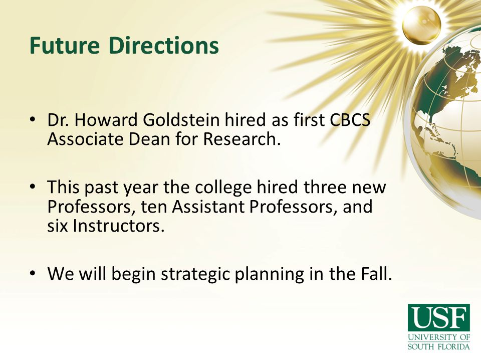 Future Directions Dr. Howard Goldstein hired as first CBCS Associate Dean for Research.