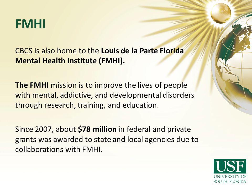 FMHI CBCS is also home to the Louis de la Parte Florida Mental Health Institute (FMHI).