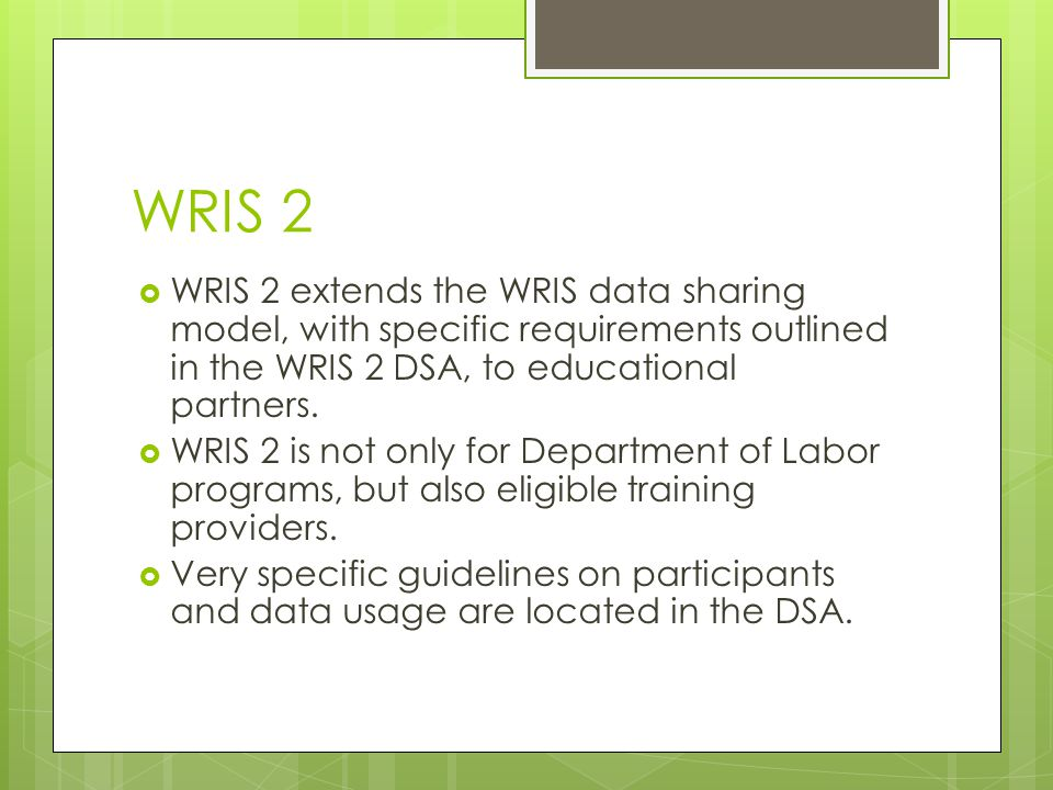 WRIS 2  WRIS 2 extends the WRIS data sharing model, with specific requirements outlined in the WRIS 2 DSA, to educational partners.
