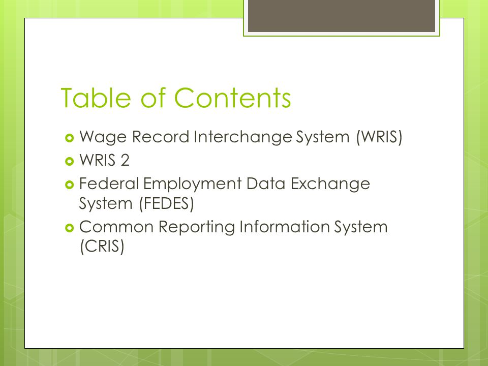 Table of Contents  Wage Record Interchange System (WRIS)  WRIS 2  Federal Employment Data Exchange System (FEDES)  Common Reporting Information System (CRIS)