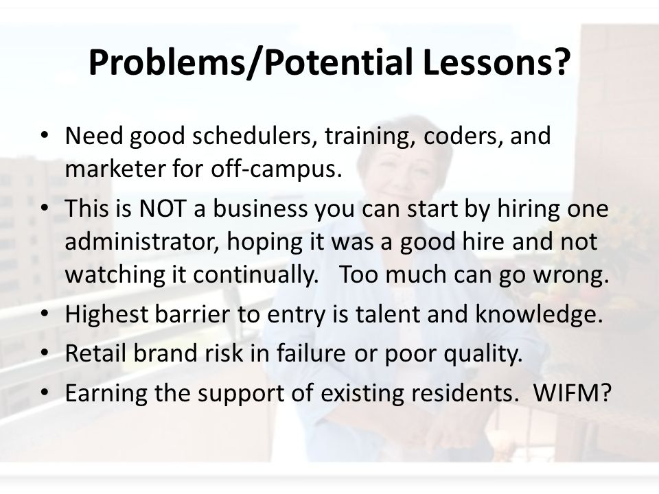 Problems/Potential Lessons. Need good schedulers, training, coders, and marketer for off-campus.