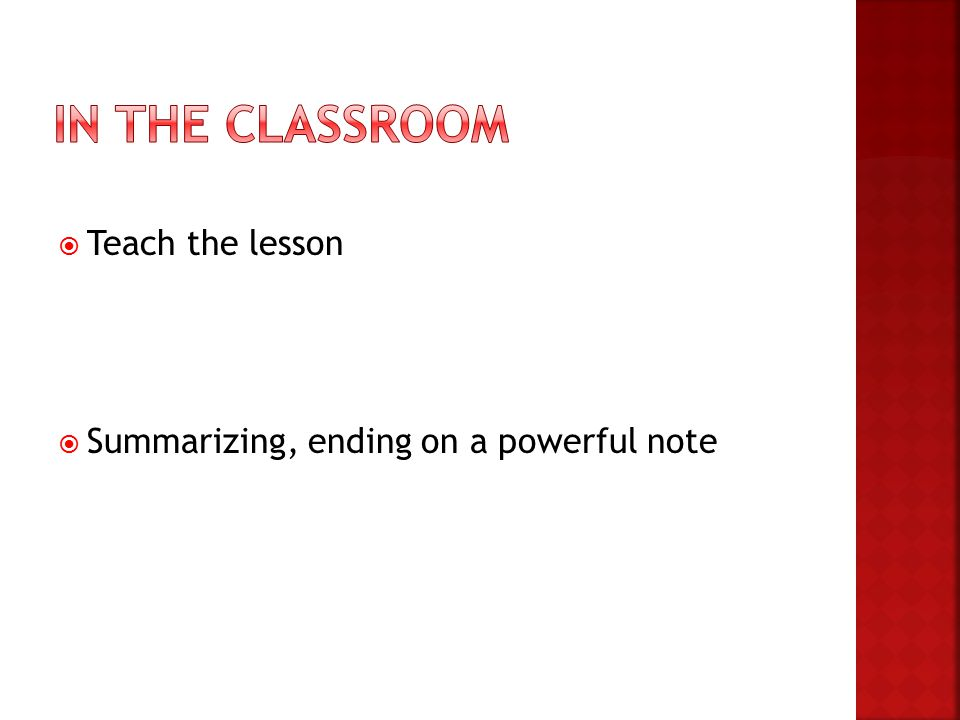  Teach the lesson  Summarizing, ending on a powerful note