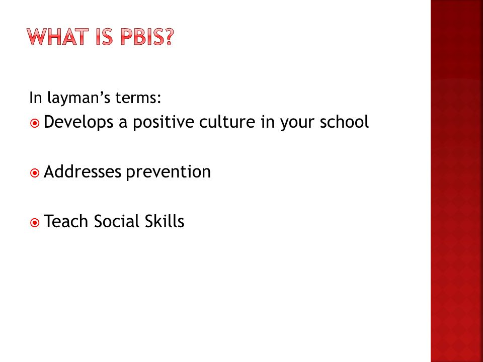 In layman's terms:  Develops a positive culture in your school  Addresses prevention  Teach Social Skills