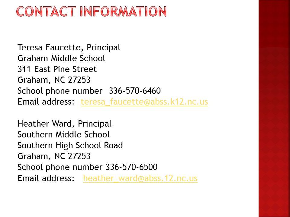 Teresa Faucette, Principal Graham Middle School 311 East Pine Street Graham, NC 27253 School phone number—336-570-6460 Email address: teresa_faucette@