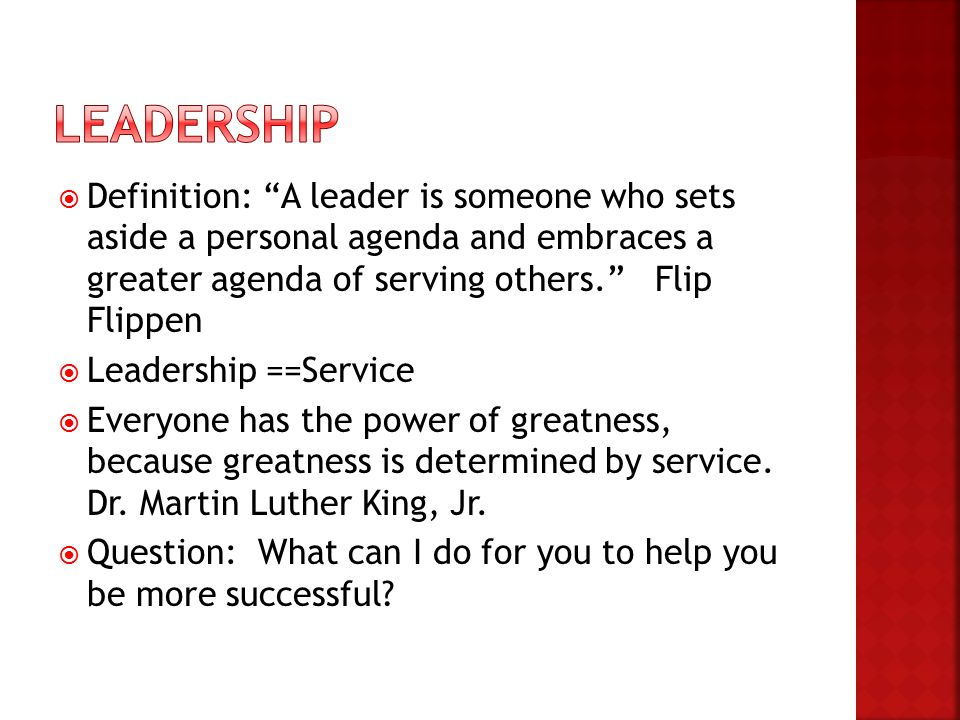 """ Definition: """"A leader is someone who sets aside a personal agenda and embraces a greater agenda of serving others."""" Flip Flippen  Leadership ==Serv"""
