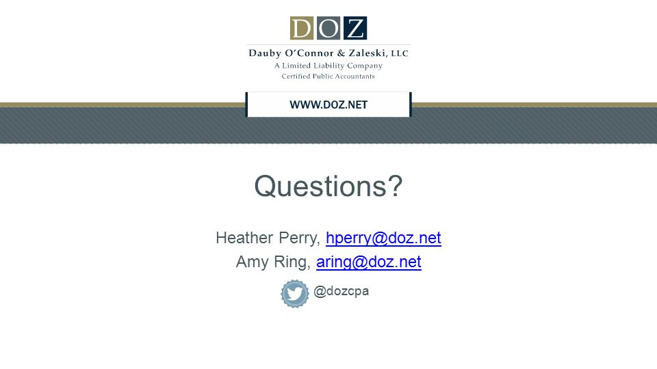 Questions? Heather Perry, hperry@doz.nethperry@doz.net Amy Ring, aring@doz.netaring@doz.net @dozcpa
