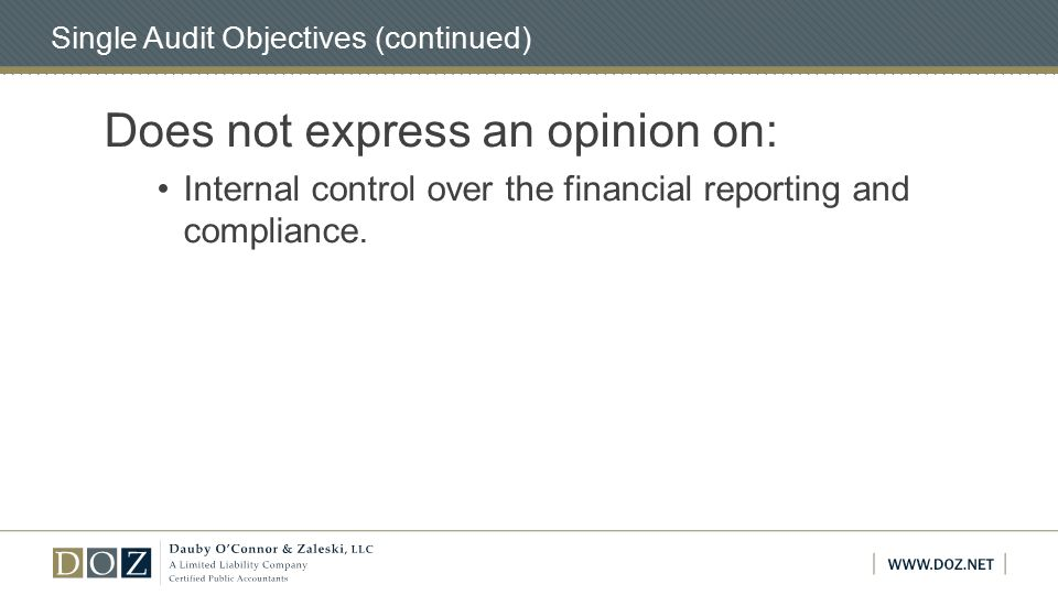Single Audit Objectives (continued) Does not express an opinion on: Internal control over the financial reporting and compliance.