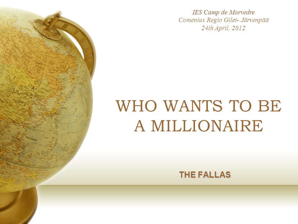WHO WANTS TO BE A MILLIONAIRE THE FALLAS IES Camp de Morvedre IES Camp de Morvedre Comenius Regio Gilet- Järvenpää 24th April, 2012