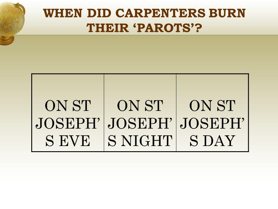 WHEN DID CARPENTERS BURN THEIR 'PAROTS'? ON ST JOSEPH' S EVE ON ST JOSEPH' S NIGHT ON ST JOSEPH' S DAY