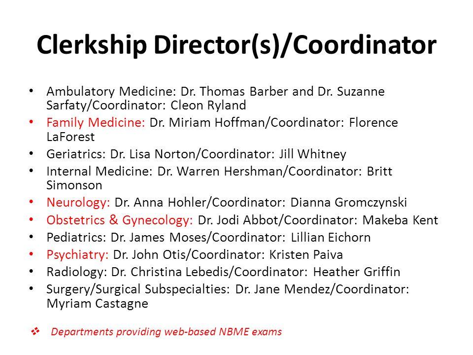 Clerkship Director(s)/Coordinator Ambulatory Medicine: Dr. Thomas Barber and Dr. Suzanne Sarfaty/Coordinator: Cleon Ryland Family Medicine: Dr. Miriam