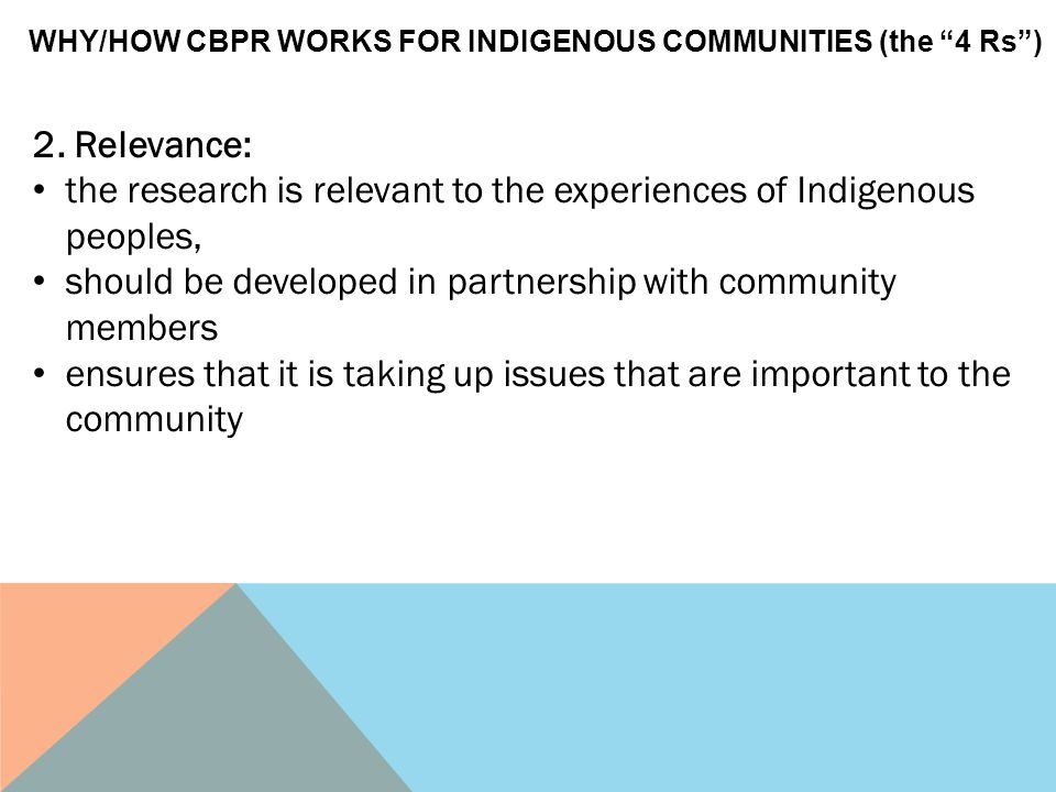 2. Relevance: the research is relevant to the experiences of Indigenous peoples, should be developed in partnership with community members ensures tha