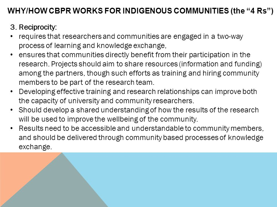 3. Reciprocity: requires that researchers and communities are engaged in a two-way process of learning and knowledge exchange, ensures that communitie