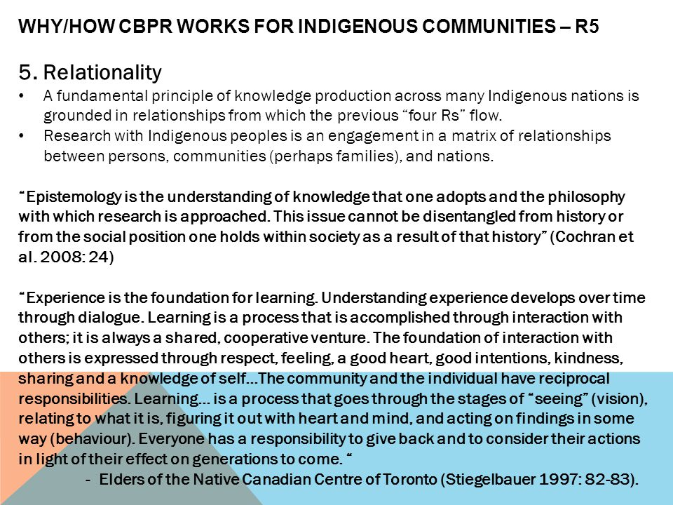 """5. Relationality A fundamental principle of knowledge production across many Indigenous nations is grounded in relationships from which the previous """""""