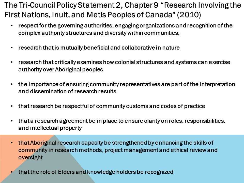 """The Tri-Council Policy Statement 2, Chapter 9 """"Research Involving the First Nations, Inuit, and Metis Peoples of Canada"""" (2010) respect for the govern"""