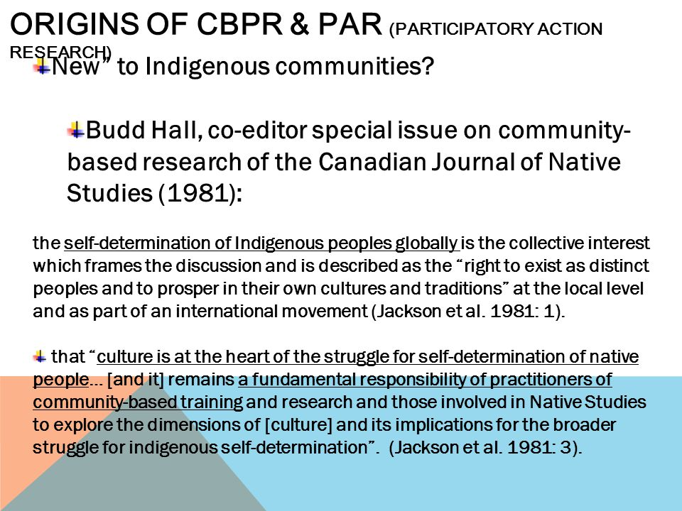 """New"""" to Indigenous communities? Budd Hall, co-editor special issue on community- based research of the Canadian Journal of Native Studies (1981): the"""
