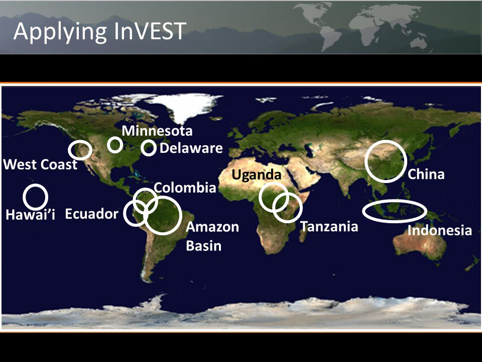 China Tanzania West Coast Hawai'i Amazon Basin Colombia Ecuador Applying InVEST Uganda Indonesia Minnesota Delaware
